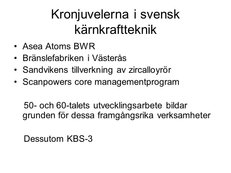 Kronjuvelerna i svensk kärnkraftteknik •Asea Atoms BWR •Bränslefabriken i Västerås •Sandvikens tillverkning av zircalloyrör •Scanpowers core managemen