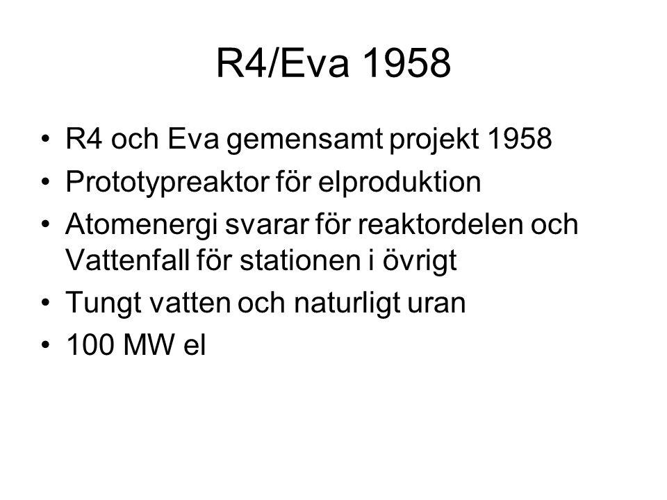 R4/Eva 1958 •R4 och Eva gemensamt projekt 1958 •Prototypreaktor för elproduktion •Atomenergi svarar för reaktordelen och Vattenfall för stationen i öv