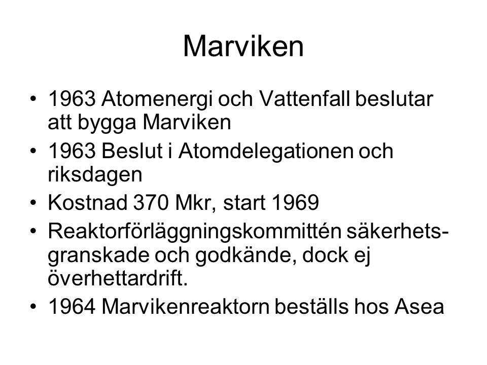 Marviken •1963 Atomenergi och Vattenfall beslutar att bygga Marviken •1963 Beslut i Atomdelegationen och riksdagen •Kostnad 370 Mkr, start 1969 •Reaktorförläggningskommittén säkerhets- granskade och godkände, dock ej överhettardrift.