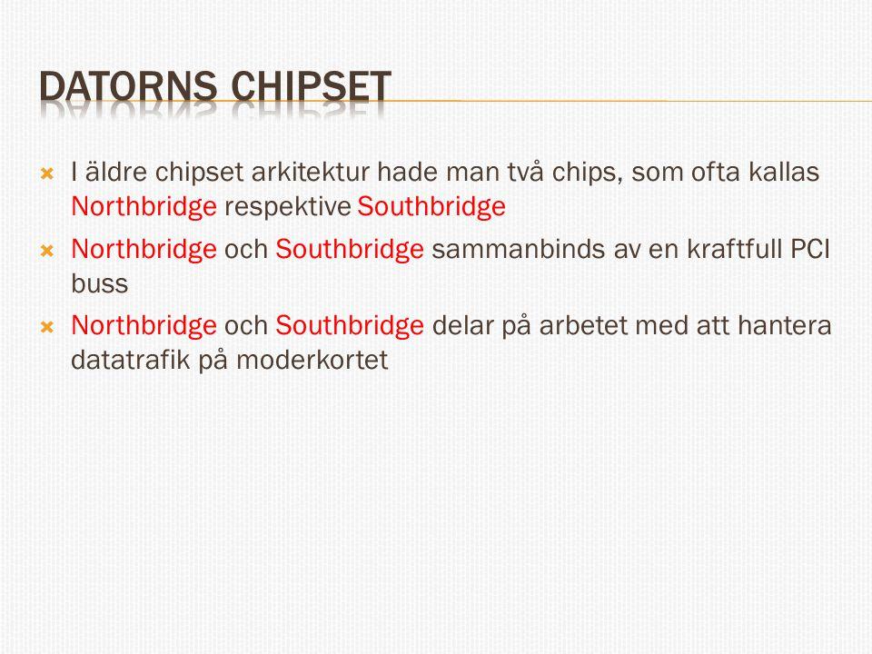  I äldre chipset arkitektur hade man två chips, som ofta kallas Northbridge respektive Southbridge  Northbridge och Southbridge sammanbinds av en kraftfull PCI buss  Northbridge och Southbridge delar på arbetet med att hantera datatrafik på moderkortet