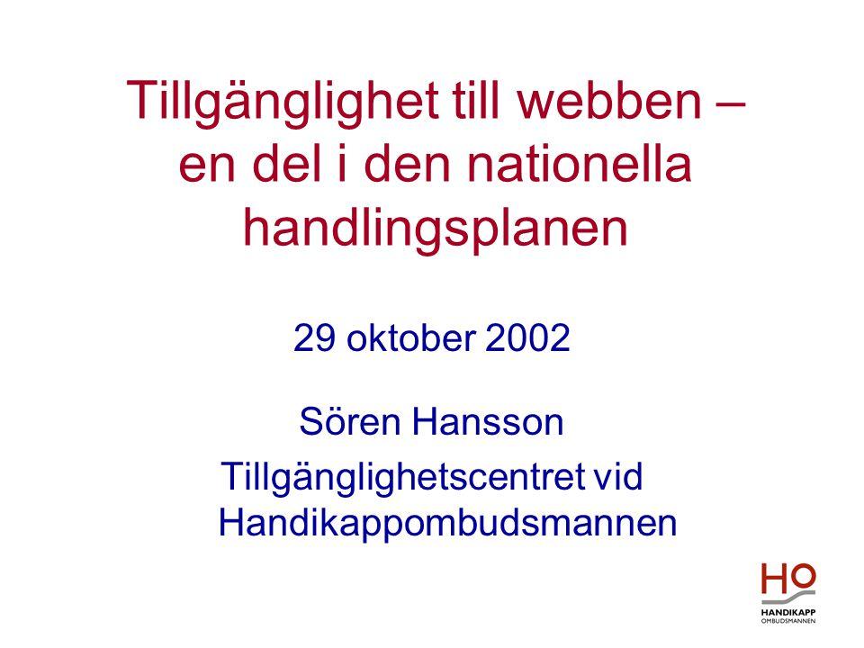 Tillgänglighet till webben – en del i den nationella handlingsplanen 29 oktober 2002 Sören Hansson Tillgänglighetscentret vid Handikappombudsmannen