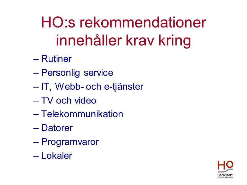 HO:s rekommendationer innehåller krav kring –Rutiner –Personlig service –IT, Webb- och e-tjänster –TV och video –Telekommunikation –Datorer –Programvaror –Lokaler