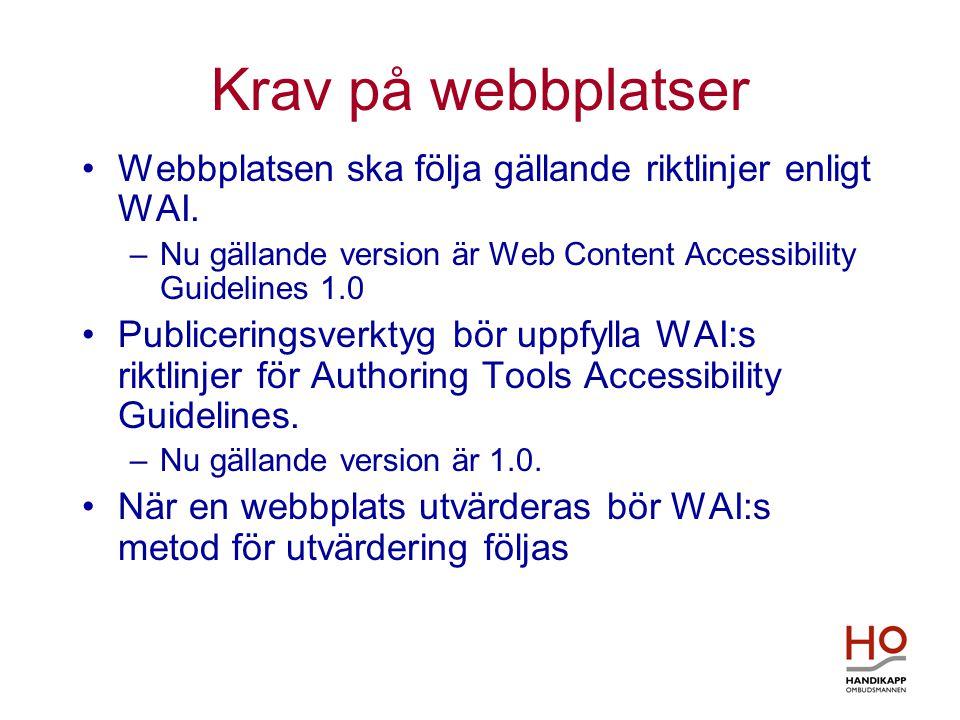 Krav på webbplatser •Webbplatsen ska följa gällande riktlinjer enligt WAI. –Nu gällande version är Web Content Accessibility Guidelines 1.0 •Publiceri