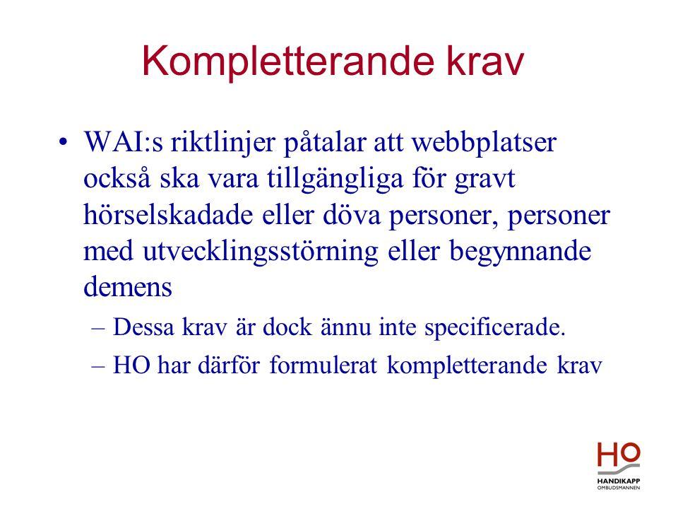 Kompletterande krav •WAI:s riktlinjer påtalar att webbplatser också ska vara tillgängliga för gravt hörselskadade eller döva personer, personer med ut