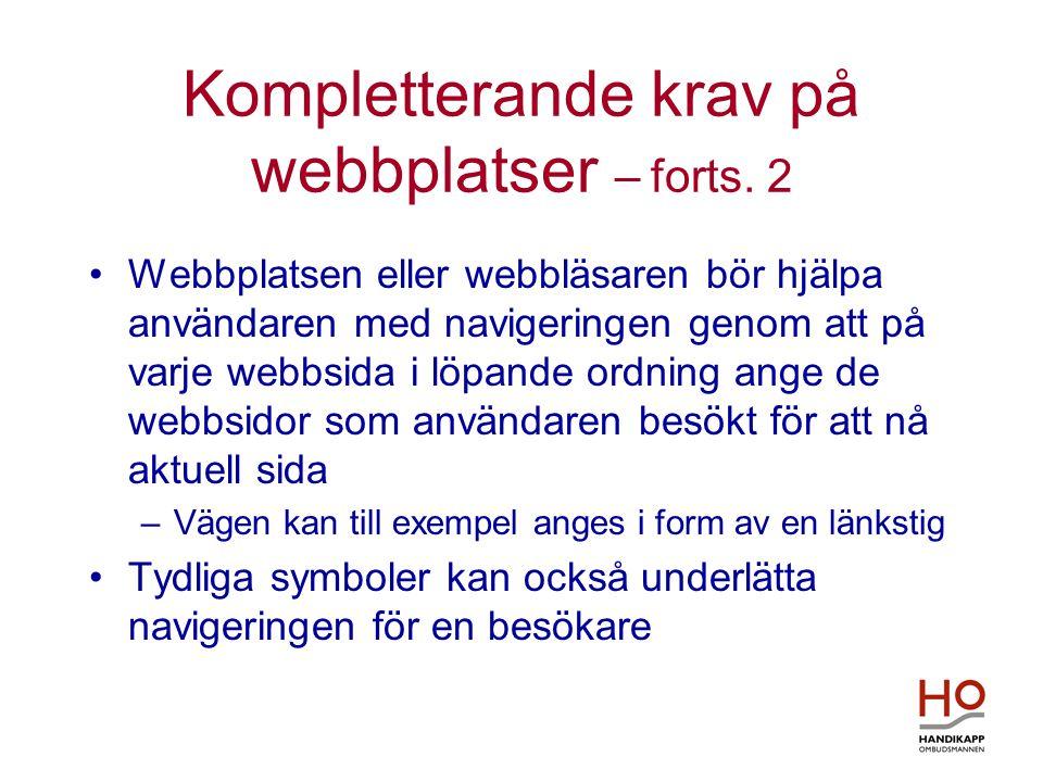 Kompletterande krav på webbplatser – forts. 2 •Webbplatsen eller webbläsaren bör hjälpa användaren med navigeringen genom att på varje webbsida i löpa