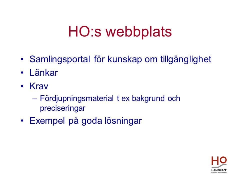 HO:s webbplats •Samlingsportal för kunskap om tillgänglighet •Länkar •Krav –Fördjupningsmaterial t ex bakgrund och preciseringar •Exempel på goda lösningar