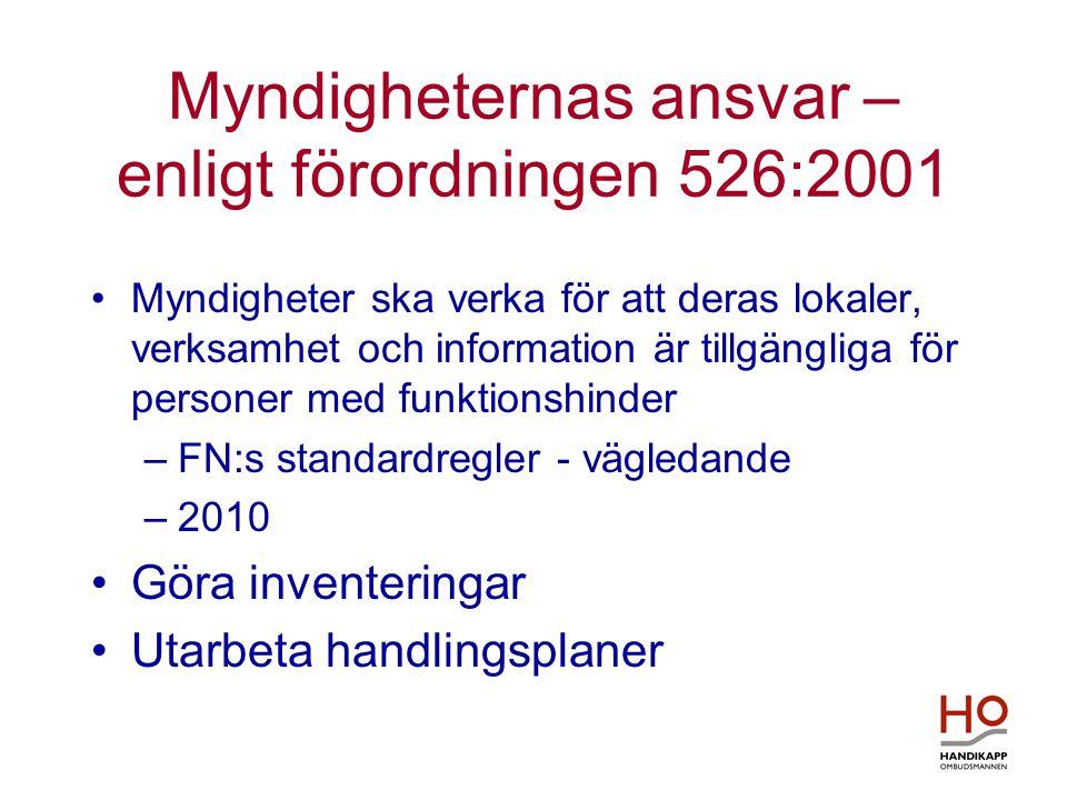 Myndigheternas ansvar – enligt förordningen 526:2001 •Myndigheter ska verka för att deras lokaler, verksamhet och information är tillgängliga för personer med funktionshinder –FN:s standardregler - vägledande –2010 •Göra inventeringar •Utarbeta handlingsplaner
