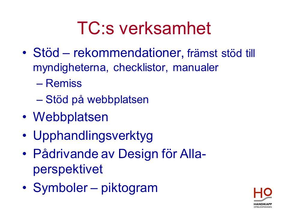 TC:s verksamhet •Stöd – rekommendationer, främst stöd till myndigheterna, checklistor, manualer –Remiss –Stöd på webbplatsen •Webbplatsen •Upphandlingsverktyg •Pådrivande av Design för Alla- perspektivet •Symboler – piktogram