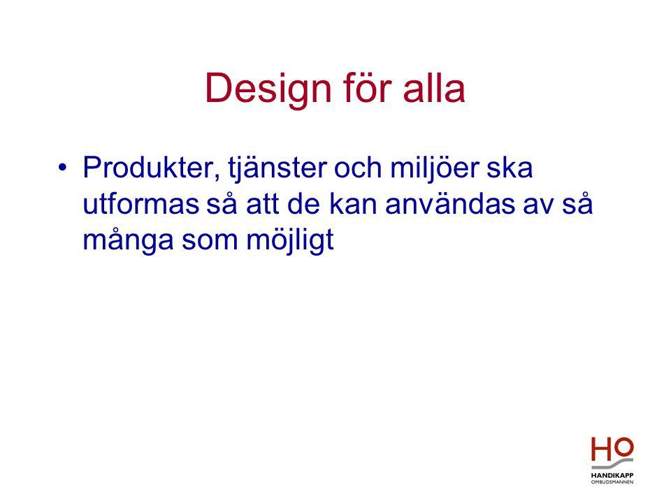 Design för alla •Produkter, tjänster och miljöer ska utformas så att de kan användas av så många som möjligt