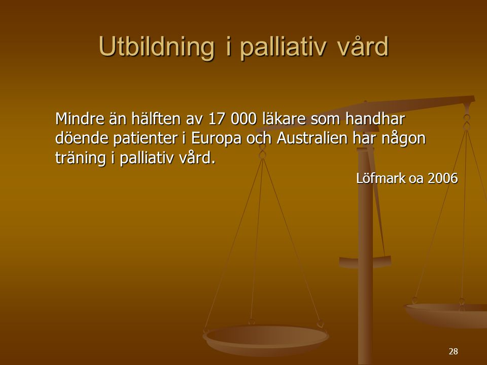 28 Utbildning i palliativ vård Mindre än hälften av 17 000 läkare som handhar döende patienter i Europa och Australien har någon träning i palliativ v