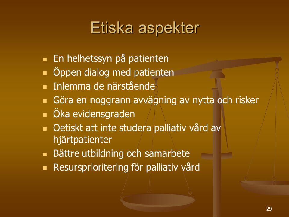 29 Etiska aspekter   En helhetssyn på patienten   Öppen dialog med patienten   Inlemma de närstående   Göra en noggrann avvägning av nytta och