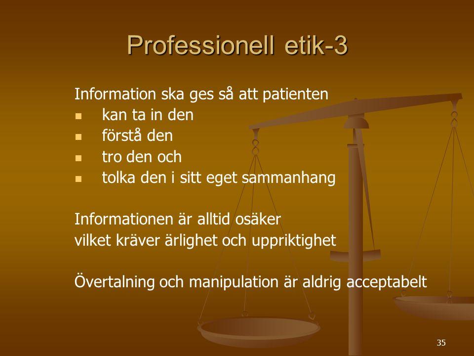 35 Professionell etik-3 Information ska ges så att patienten   kan ta in den   förstå den   tro den och   tolka den i sitt eget sammanhang Inf