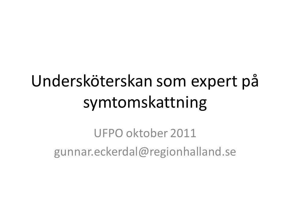 Undersköterskan som expert på symtomskattning UFPO oktober 2011 gunnar.eckerdal@regionhalland.se