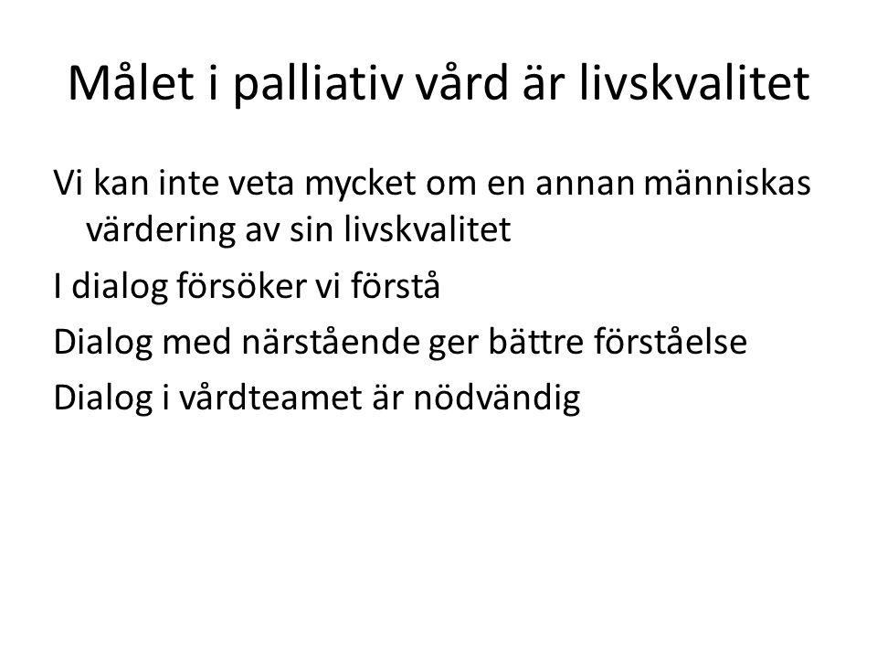 Målet i palliativ vård är livskvalitet Vi kan inte veta mycket om en annan människas värdering av sin livskvalitet I dialog försöker vi förstå Dialog