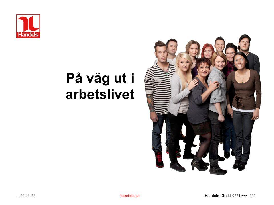 2014-06-22handels.se Handels Direkt 0771-666 444 Fackförbundet – för dig som arbetar