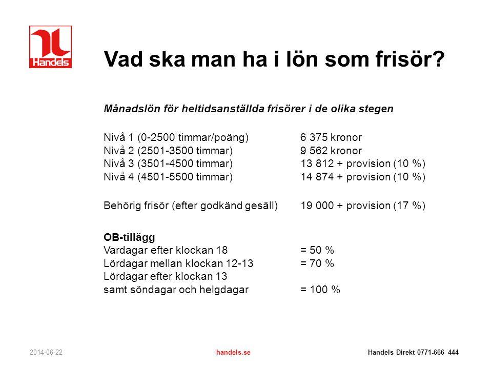 Vad ska man ha i lön som frisör? 2014-06-22handels.se Handels Direkt 0771-666 444 Månadslön för heltidsanställda frisörer i de olika stegen Nivå 1 (0-