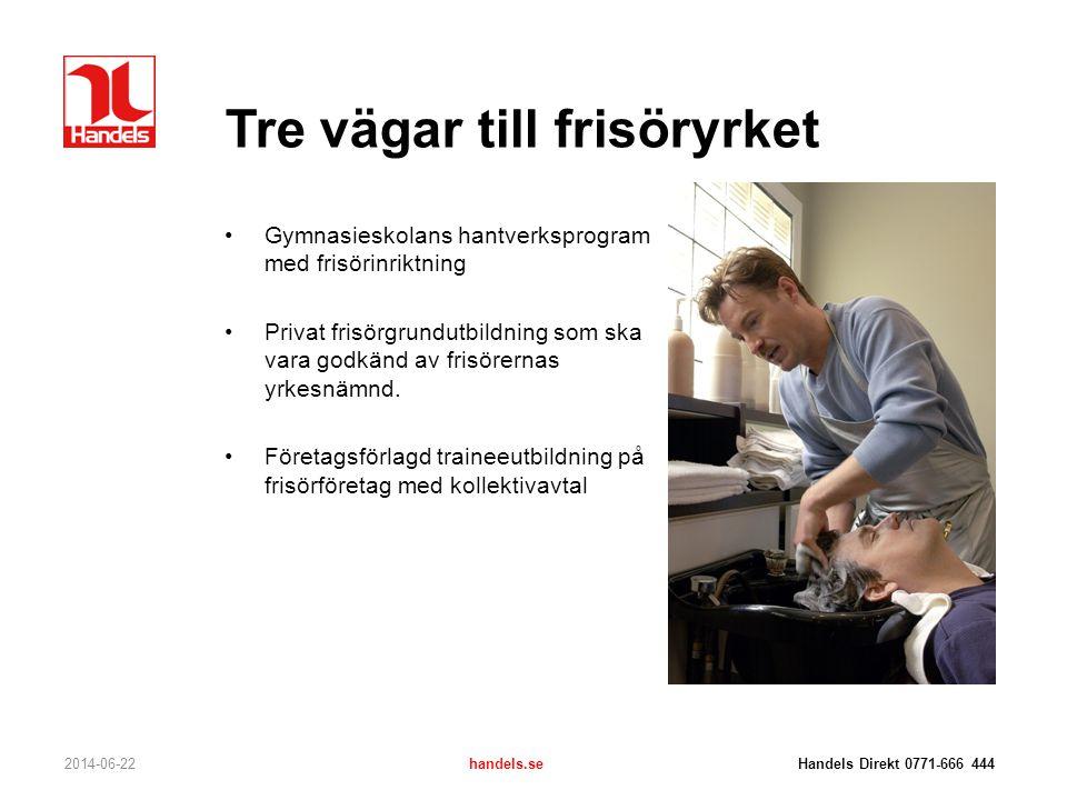 Tre vägar till frisöryrket 2014-06-22handels.se Handels Direkt 0771-666 444 •Gymnasieskolans hantverksprogram med frisörinriktning •Privat frisörgrund