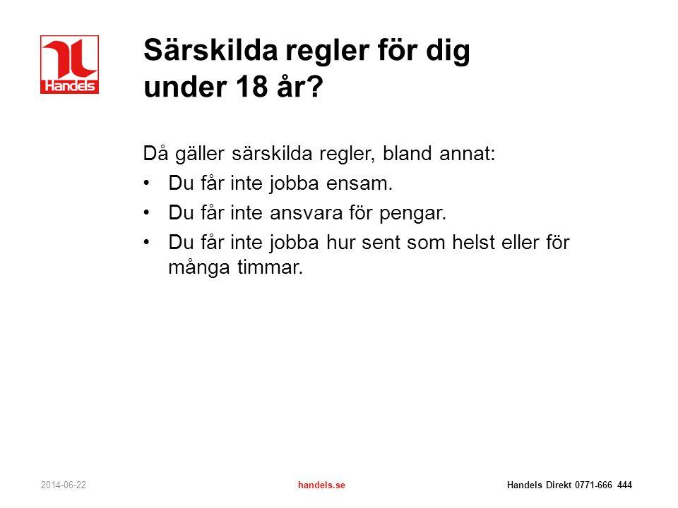 Särskilda regler för dig under 18 år? Då gäller särskilda regler, bland annat: •Du får inte jobba ensam. •Du får inte ansvara för pengar. •Du får inte