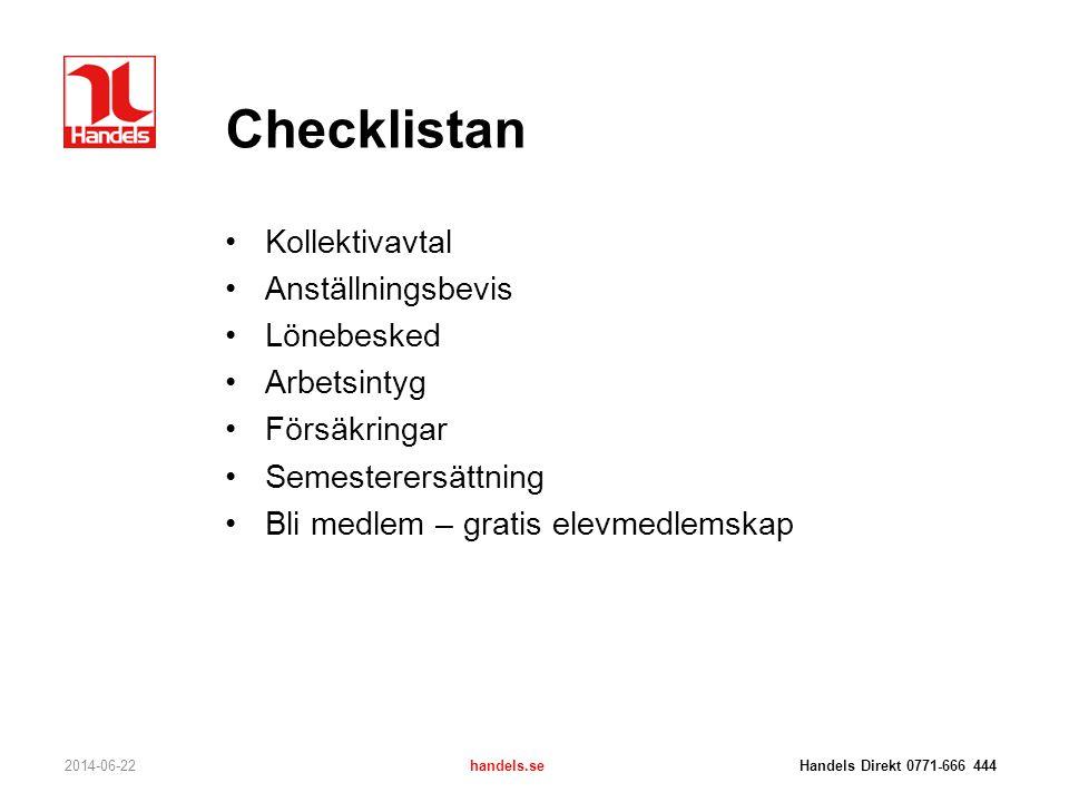 Checklistan •Kollektivavtal •Anställningsbevis •Lönebesked •Arbetsintyg •Försäkringar •Semesterersättning •Bli medlem – gratis elevmedlemskap 2014-06-