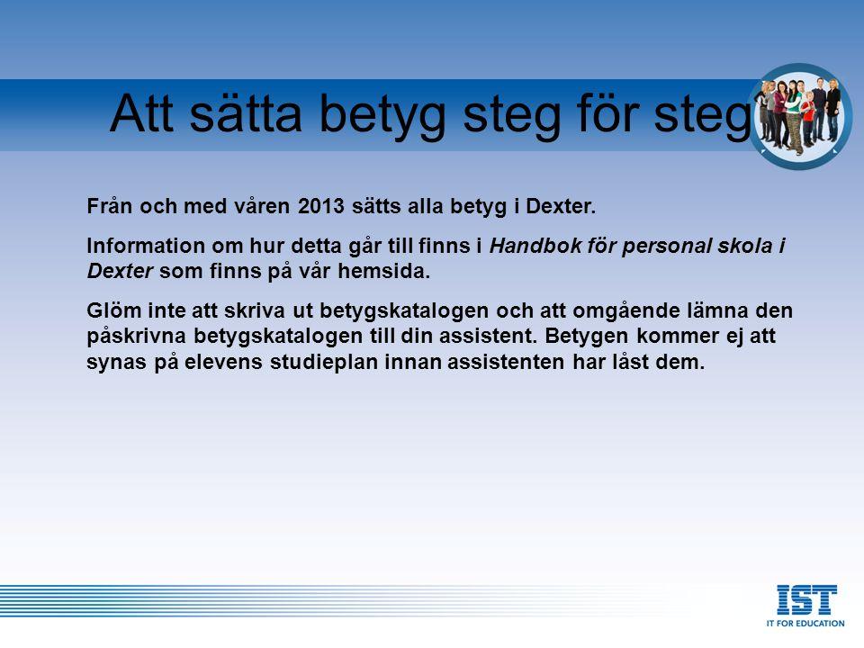 Att sätta betyg steg för steg Från och med våren 2013 sätts alla betyg i Dexter. Information om hur detta går till finns i Handbok för personal skola