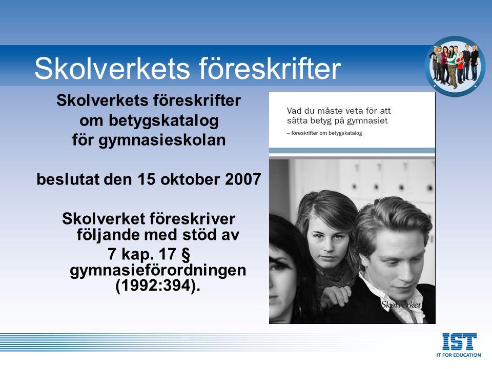 Skolverkets föreskrifter om betygskatalog för gymnasieskolan beslutat den 15 oktober 2007 Skolverket föreskriver följande med stöd av 7 kap. 17 § gymn