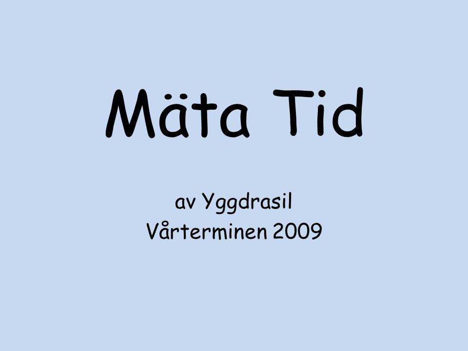 Mäta Tid av Yggdrasil Vårterminen 2009