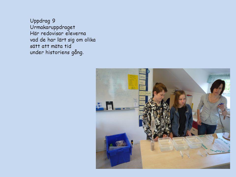 Uppdrag 9 Urmakaruppdraget Här redovisar eleverna vad de har lärt sig om olika sätt att mäta tid under historiens gång.