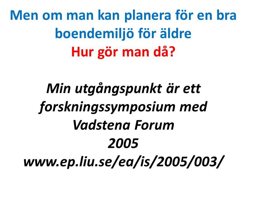 Men om man kan planera för en bra boendemiljö för äldre Hur gör man då? Min utgångspunkt är ett forskningssymposium med Vadstena Forum 2005 www.ep.liu
