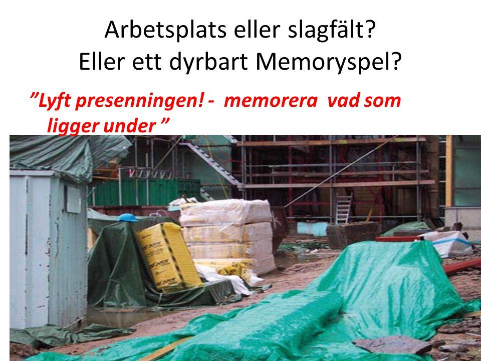 """Arbetsplats eller slagfält? Eller ett dyrbart Memoryspel? """"Lyft presenningen! - memorera vad som ligger under """""""
