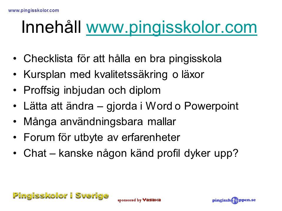 www.pingisskolor.com Innehåll www.pingisskolor.comwww.pingisskolor.com •Checklista för att hålla en bra pingisskola •Kursplan med kvalitetssäkring o l