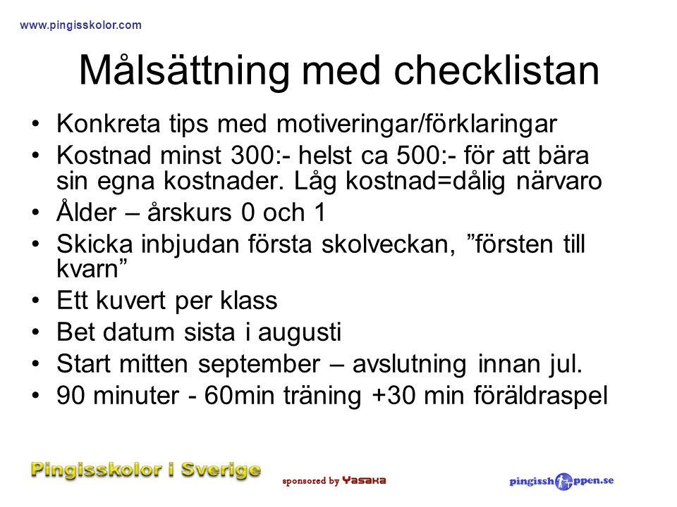 www.pingisskolor.com Målsättning med checklistan •Konkreta tips med motiveringar/förklaringar •Kostnad minst 300:- helst ca 500:- för att bära sin egn