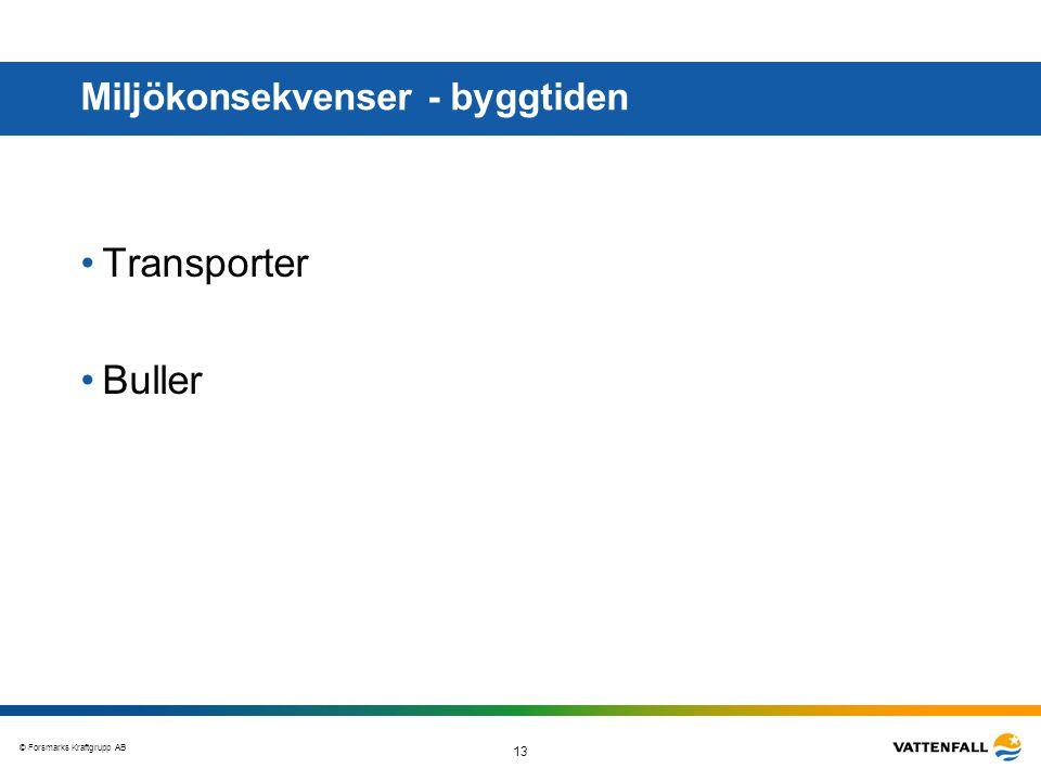 © Forsmarks Kraftgrupp AB 13 Miljökonsekvenser - byggtiden •Transporter •Buller