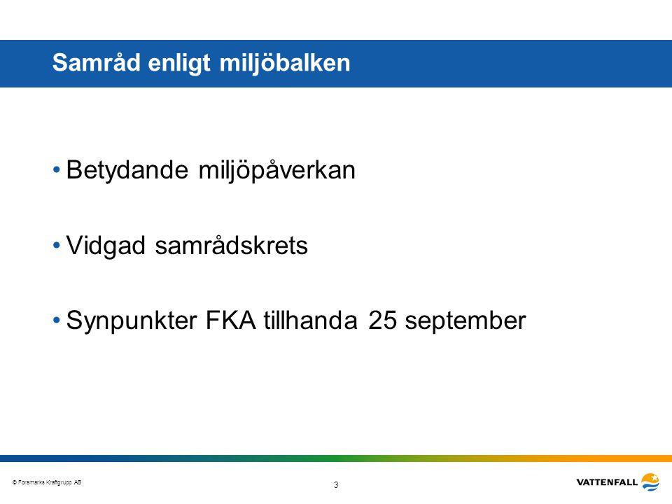 © Forsmarks Kraftgrupp AB 3 Samråd enligt miljöbalken •Betydande miljöpåverkan •Vidgad samrådskrets •Synpunkter FKA tillhanda 25 september