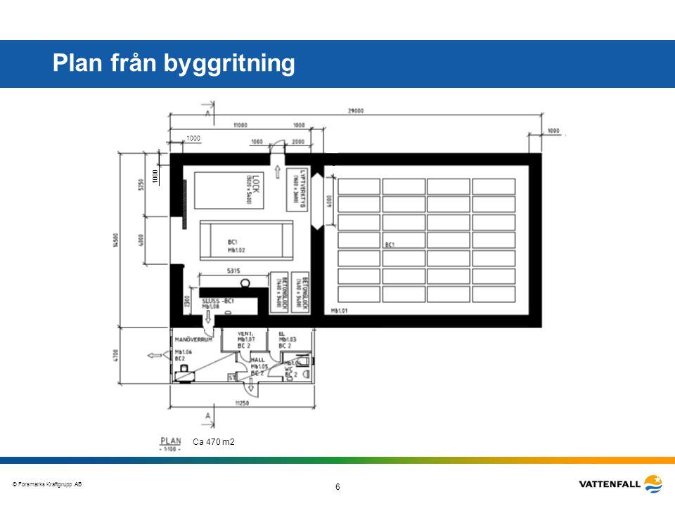 © Forsmarks Kraftgrupp AB 6 Plan från byggritning Ca 470 m2 1000