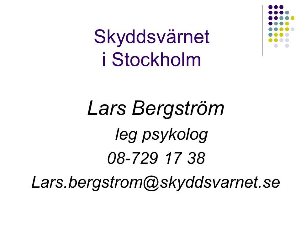 Skyddsvärnet i Stockholm Lars Bergström leg psykolog 08-729 17 38 Lars.bergstrom@skyddsvarnet.se