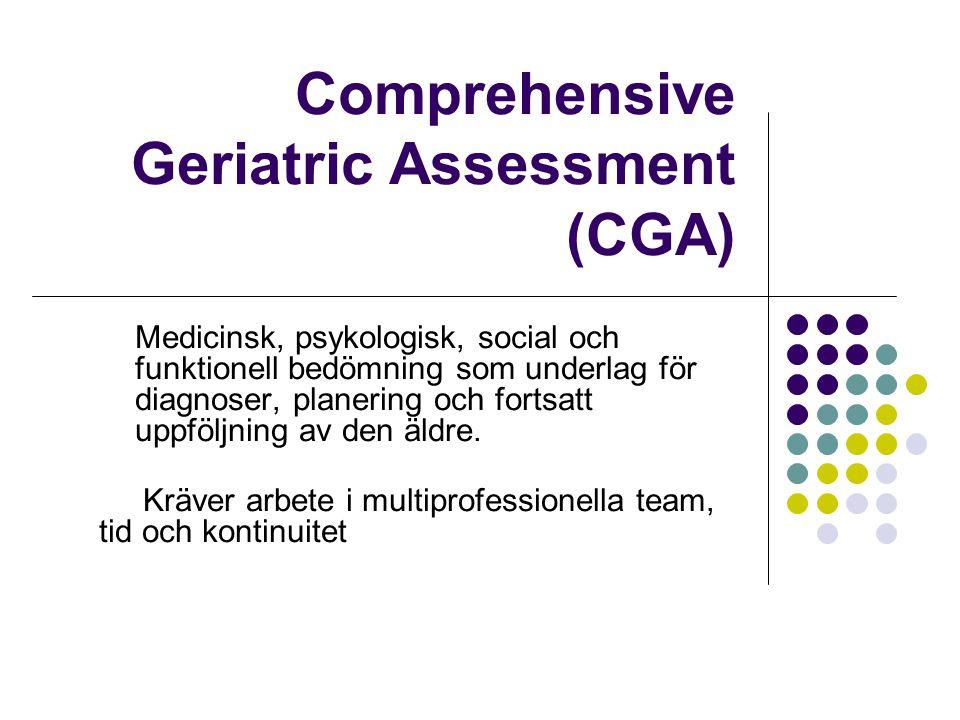 Comprehensive Geriatric Assessment (CGA) Medicinsk, psykologisk, social och funktionell bedömning som underlag för diagnoser, planering och fortsatt u