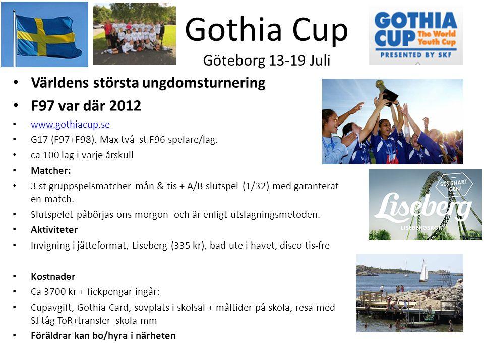 Gothia Cup Göteborg 13-19 Juli • Världens största ungdomsturnering • F97 var där 2012 • www.gothiacup.se www.gothiacup.se • G17 (F97+F98). Max två st