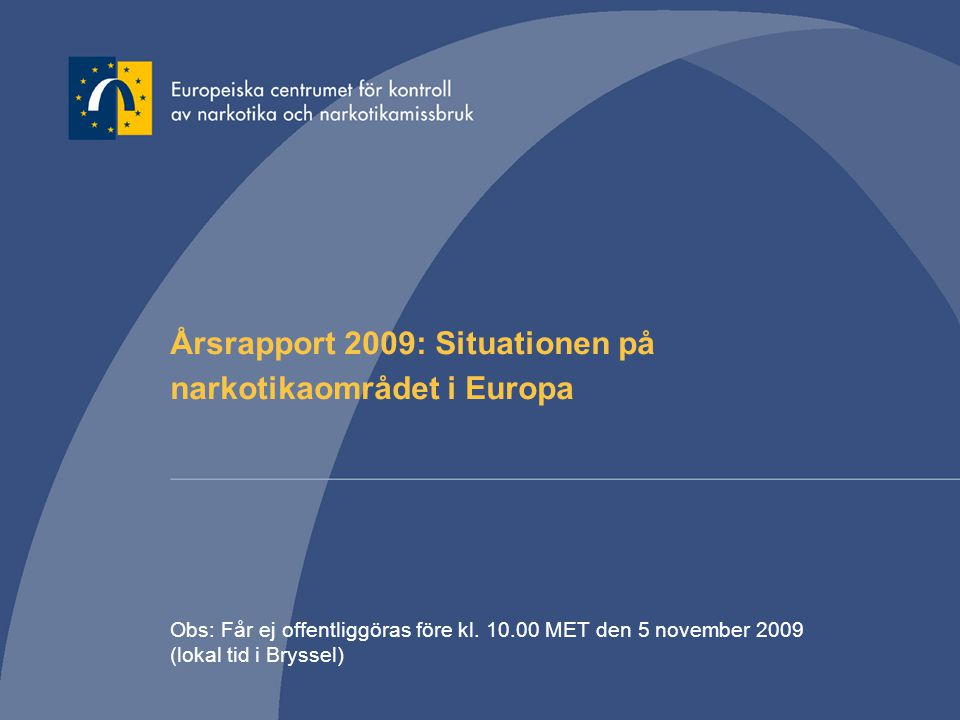 Årsrapport 2009: Situationen på narkotikaområdet i Europa Obs: Får ej offentliggöras före kl. 10.00 MET den 5 november 2009 (lokal tid i Bryssel)