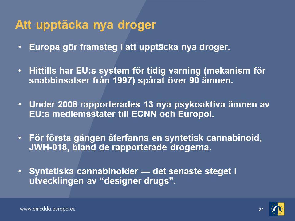 27 Att upptäcka nya droger •Europa gör framsteg i att upptäcka nya droger. •Hittills har EU:s system för tidig varning (mekanism för snabbinsatser frå
