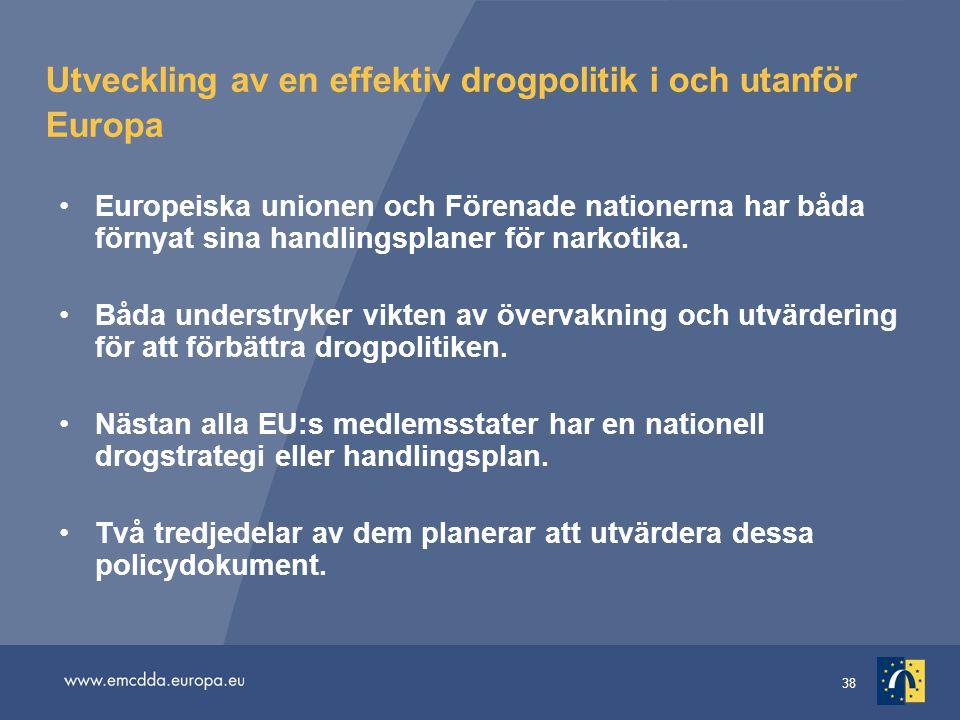 38 Utveckling av en effektiv drogpolitik i och utanför Europa •Europeiska unionen och Förenade nationerna har båda förnyat sina handlingsplaner för na