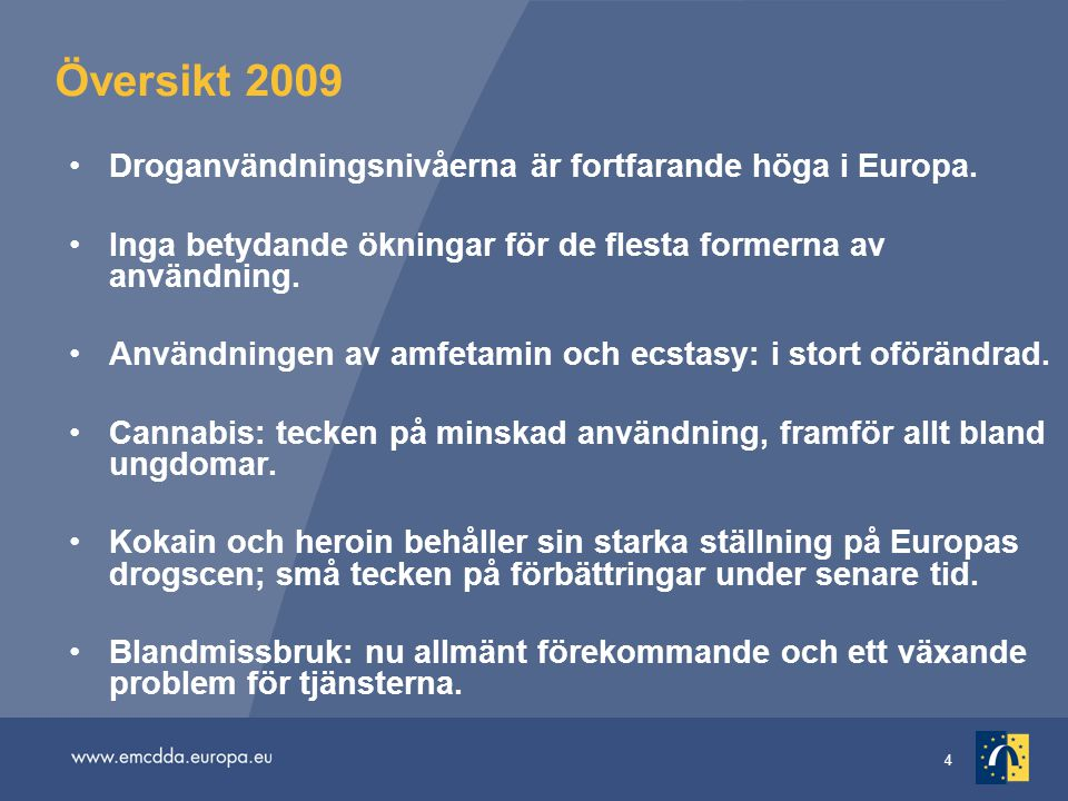 4 Översikt 2009 •Droganvändningsnivåerna är fortfarande höga i Europa. •Inga betydande ökningar för de flesta formerna av användning. •Användningen av