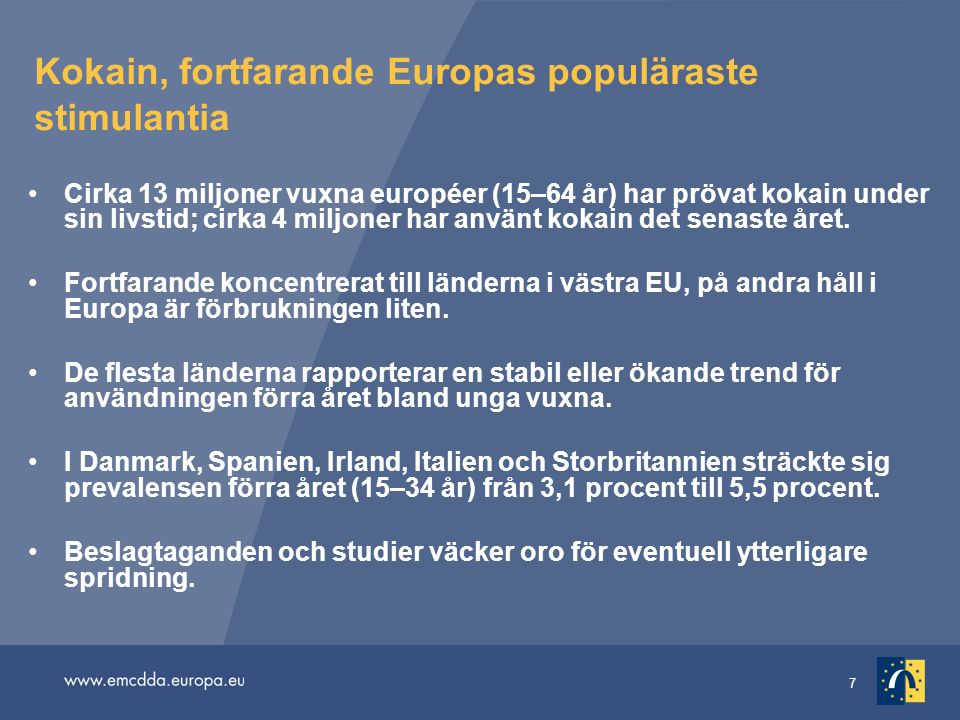 7 Kokain, fortfarande Europas populäraste stimulantia •Cirka 13 miljoner vuxna européer (15–64 år) har prövat kokain under sin livstid; cirka 4 miljon