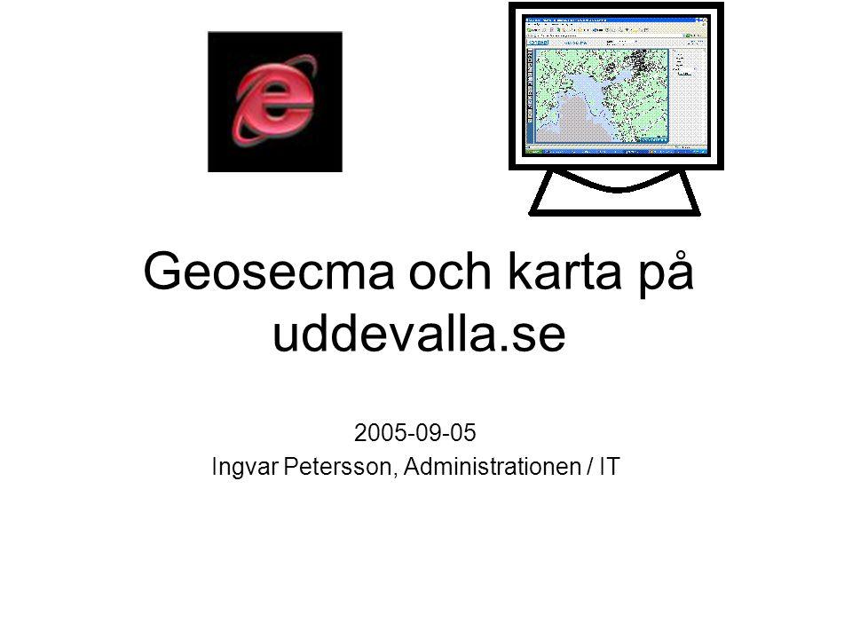 Geosecma och karta på uddevalla.se 2005-09-05 Ingvar Petersson, Administrationen / IT