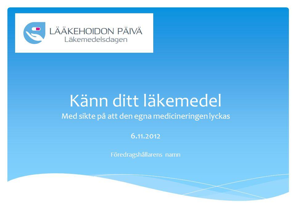 Känn ditt läkemedel Med sikte på att den egna medicineringen lyckas 6.11.2012 Föredragshållarens namn