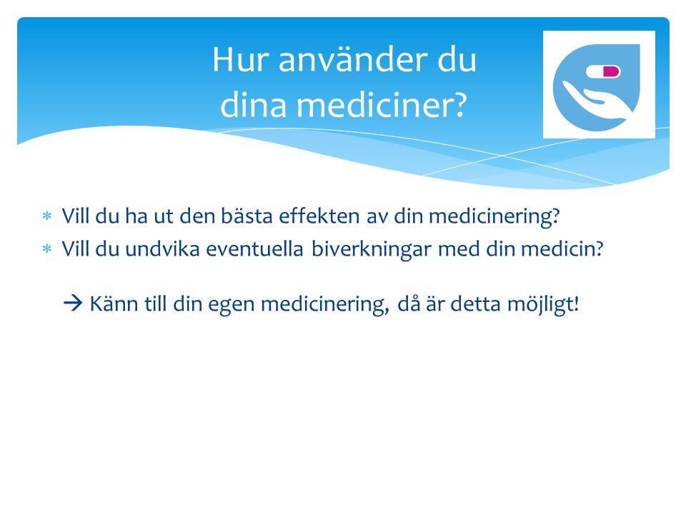  Vill du ha ut den bästa effekten av din medicinering.