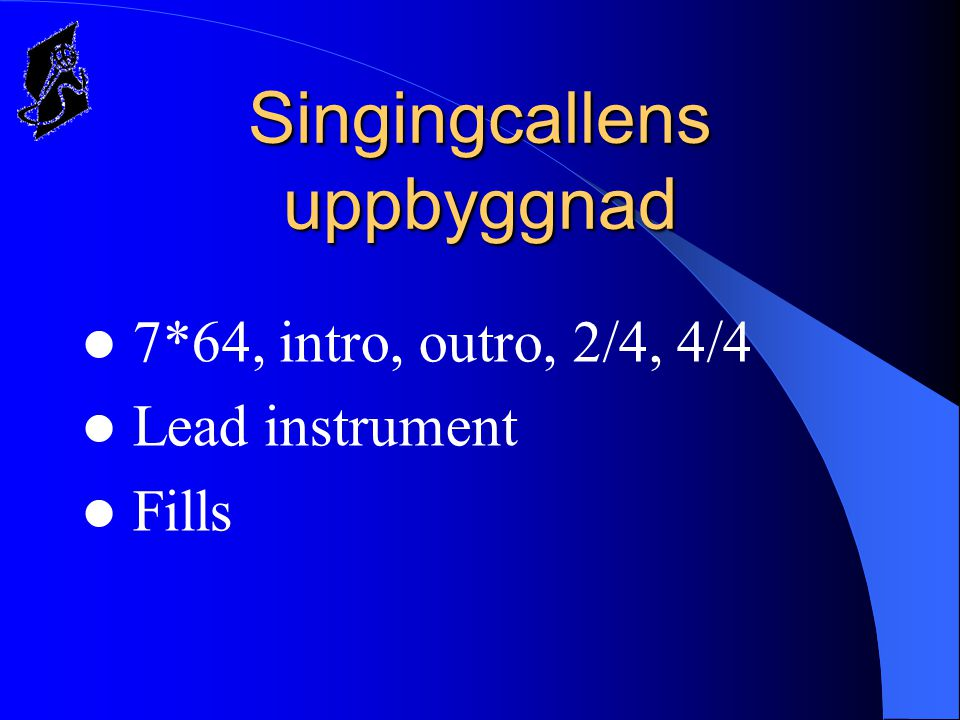 Singingcallens uppbyggnad  7*64, intro, outro, 2/4, 4/4  Lead instrument  Fills