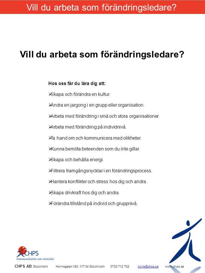 CHPS AB Stockholm Hornsgatan 180, 117 34 Stockholm0733 712 702tjolle@chps.sewww.chps.setjolle@chps.se Hos oss får du lära dig att:  Skapa och förändra en kultur.