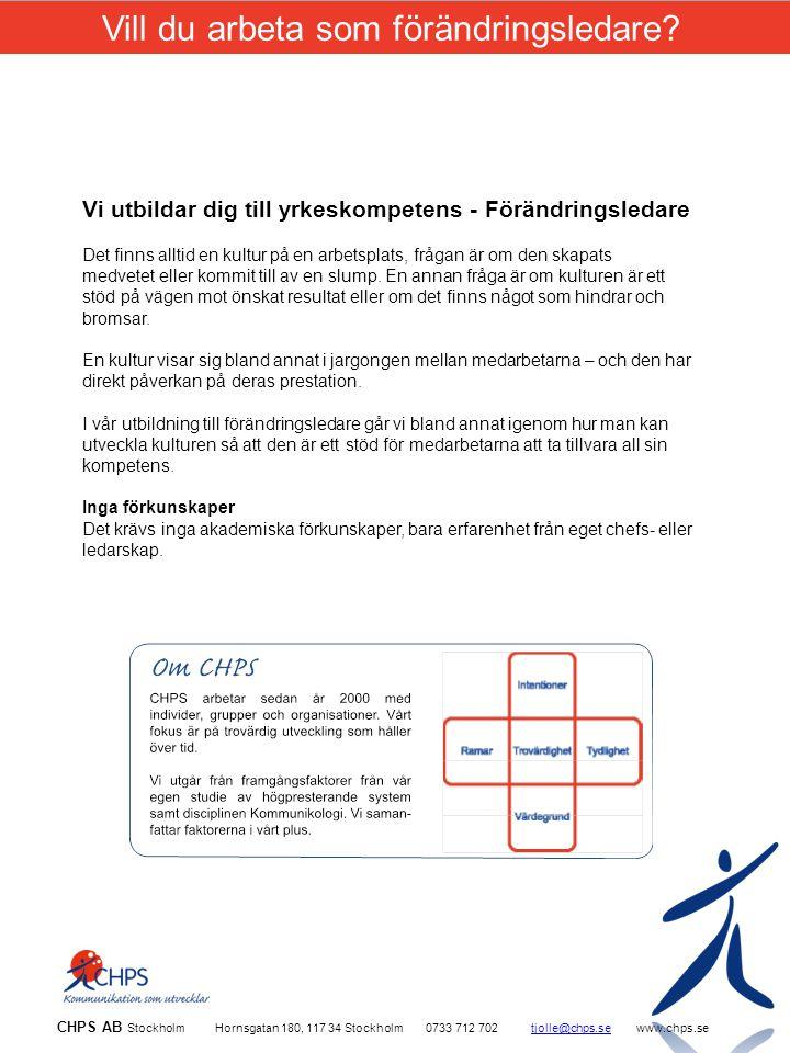CHPS AB Stockholm Hornsgatan 180, 117 34 Stockholm0733 712 702tjolle@chps.sewww.chps.setjolle@chps.se Vi utbildar dig till yrkeskompetens - Förändringsledare Det finns alltid en kultur på en arbetsplats, frågan är om den skapats medvetet eller kommit till av en slump.