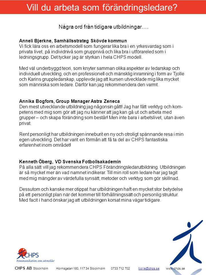 CHPS AB Stockholm Hornsgatan 180, 117 34 Stockholm0733 712 702tjolle@chps.sewww.chps.setjolle@chps.se Vill du arbeta som förändringsledare.