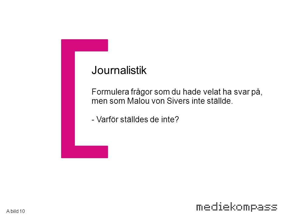 Formulera frågor som du hade velat ha svar på, men som Malou von Sivers inte ställde. Journalistik - Varför ställdes de inte? A bild 10